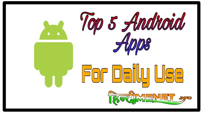 Top 5 Best Application For Android User