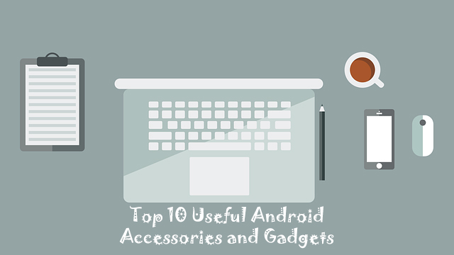Top 10 Useful Android Accessories and Gadgets Image 1
