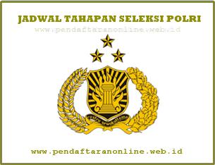 Jadwal Pelaksanaan Seleksi Anggota Polisi Republik Indonesia Jadwal Pendaftaran dan Tahapan Seleksi Anggota Polisi Republik Indonesia 2019-2020