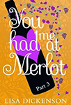 You Had Me at Merlot Part 3