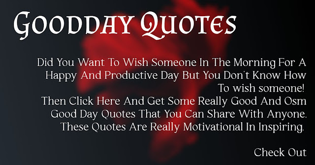 """Here you get the best """"Good Day Quotes"""" that everyone love to read."""