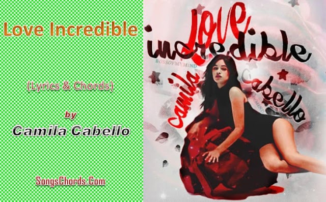 Love Incredible Chords and Lyrics by Camila Cabello