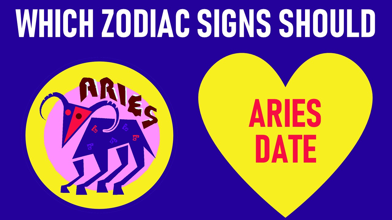 Which Zodiac Signs Should Aries Date