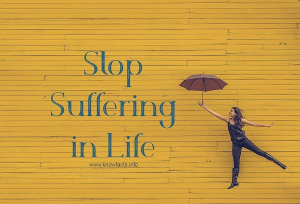 How to Stop Suffering in Life and Start Living without Pain