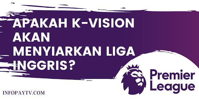 Apakah K Vision Menyiarkan Liga Inggris?