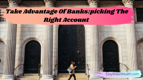 Take Advantage Of Banks:picking The Right Account