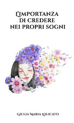 L'Importanza di credere nei propri sogni - Giulia Maria Lolicato (Editing, CDB, Impaginazione, Cover, Bio)