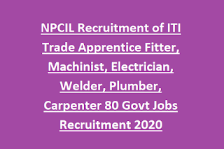 NPCIL Recruitment of ITI Trade Apprentice Fitter, Machinist, Electrician, Welder, Plumber, Carpenter 80 Govt Jobs Recruitment 2020