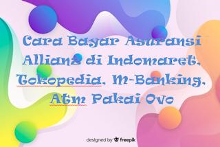 Cara Bayar Asuransi Allianz di Indomaret, Tokopedia, M-Banking, Atm Pakai Ovo