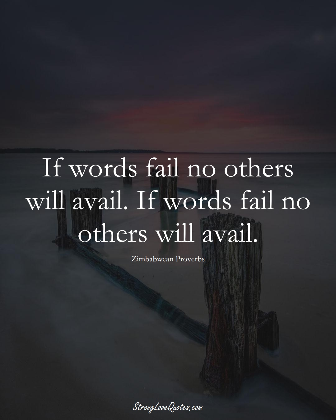 If words fail no others will avail. If words fail no others will avail. (Zimbabwean Sayings);  #AfricanSayings