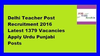 Delhi Teacher Post Recruitment 2016 Latest 1379 Vacancies Apply Urdu Punjabi Posts