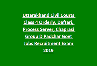 Uttarakhand Civil Courts Class 4 Orderly, Daftari, Process Server, Chaprasi Group D Padchar Govt Jobs Recruitment Exam 2019