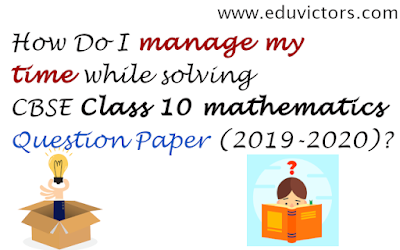 How Do I manage my time while solving CBSE Class 10 mathematics Question Paper (2019-2020)? (#eduvictors)(#cbseClass10Maths)