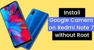 Download dan Install Google Camera di Redmi Note 7 dan Note 7 Pro