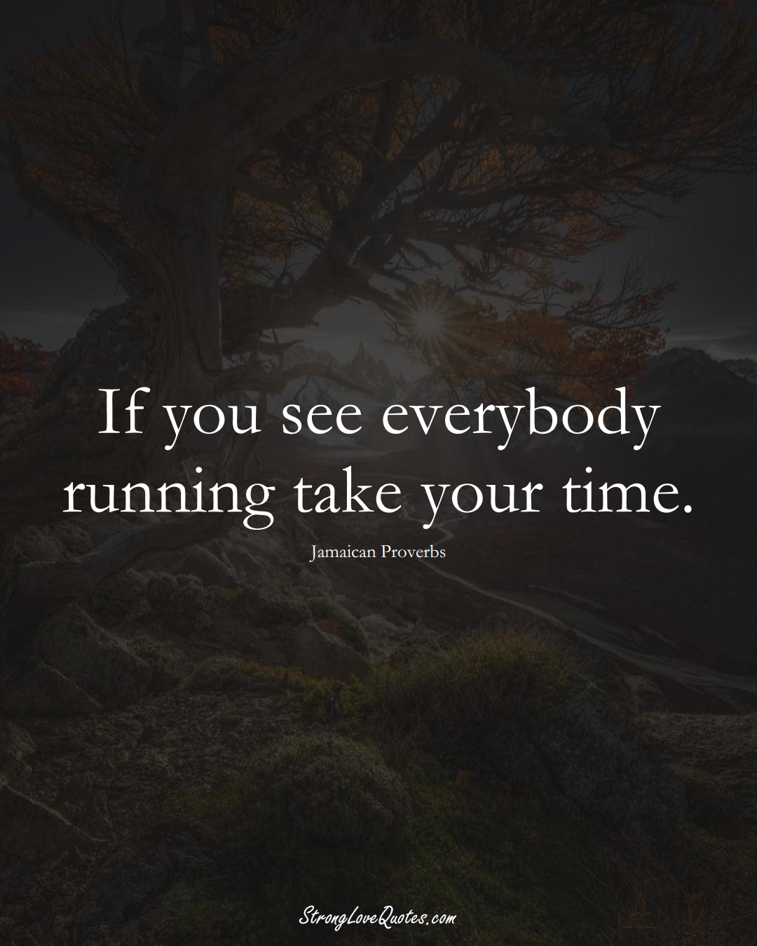 If you see everybody running take your time. (Jamaican Sayings);  #CaribbeanSayings