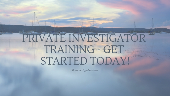 Private Investigator Training - Get Started Today!