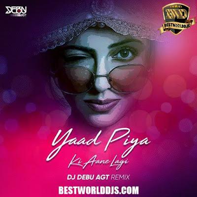 Yaad Piya Ki Aane Lagi DJ Debu AGT Remix