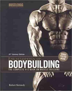 Encyclopedia of Bodybuilding: The Complete A-Z Book on Muscle Building by Robert Kennedy