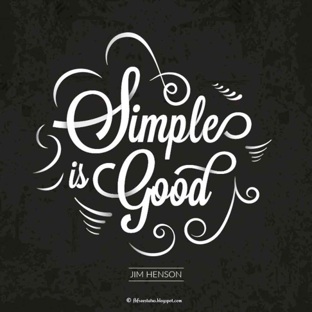 Simple is good.