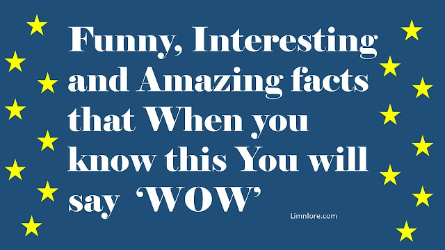 Funny Interesting and Amazing facts That Going To make you think: