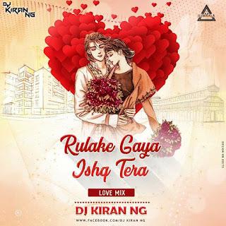 RULA KE GAYA ISHQ TERA  - REMIX - DJ KIRAN NG