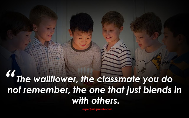 The wallflower, the classmate you do not remember, the one that just blends in with others.