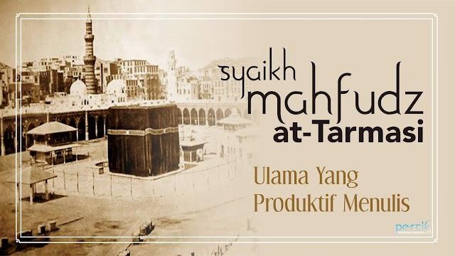 Syaikh Mahfudz at-Tarmasi, Ulama yang Produktif Menulis
