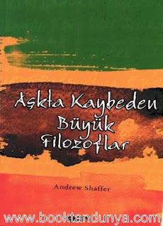 Andrew Shaffer - Askta Kaybeden Buyuk Filozoflar