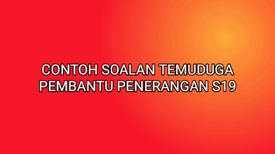 Contoh Soalan Temuduga Pembantu Penerangan S19 2019