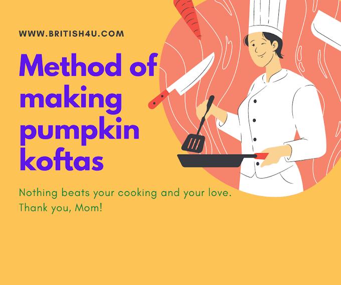कद्दू के कोफ्ते बनाने की विधि,  Method of making pumpkin koftas