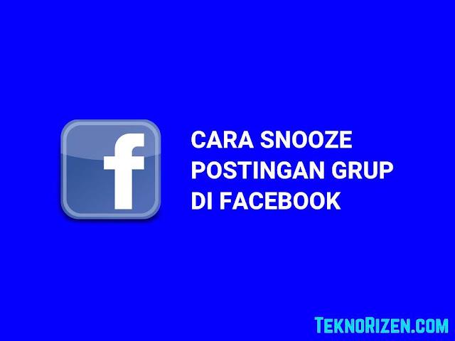 Cara Snooze Postingan Grup di Facebook