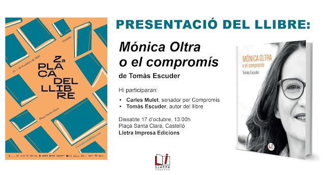 Presentació del llibre 'Mónica Oltra o el compromís', de Tomàs Escuder (Plaça del Llibre de Castelló, 17 d'octubre, dissabte, a les 13.00 h)
