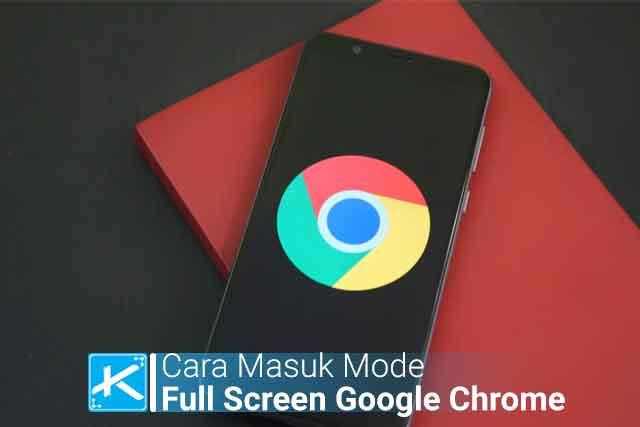 Cara Masuk Mode Layar Penuh atau Full Screen di Browser Google Chrome Terbaru