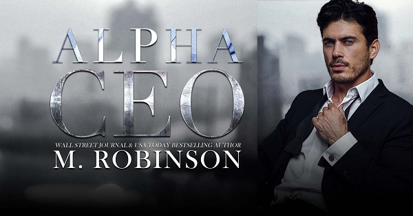 Alpha C.E.O. Wall Street Journal & U.S.A. Today bestselling author. M. Robinson.