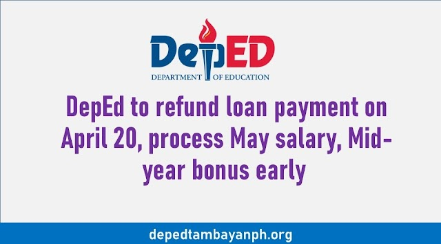 Deped to refund Loan payment on April 20, process May salary, Mid-year bonus early