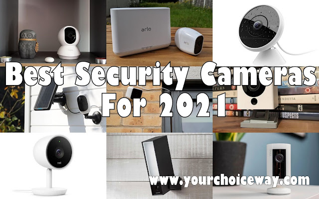Best Security Cameras For 2021 - Your Choice Way