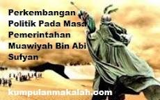 Perkembangan Politik Pada Masa Pemerintahan Muawiyah Bin Abi Sufyan