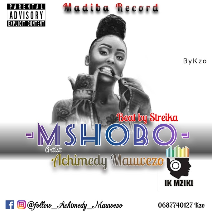 AUDIO | ACHIMEDI MAUWEZO - MSHOBO | DOWNLOAD NOW