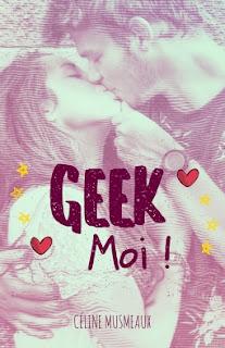 [Céline Musmeaux] Geek moi ! Couv38036700.png