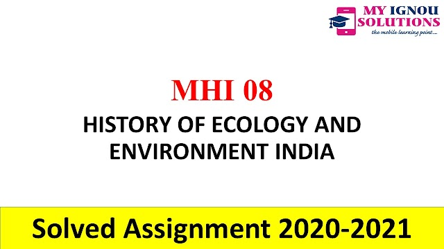 MHI 08 HISTORY OF ECOLOGY AND ENVIRONMENT INDIA  Solved Assignment 2020-21