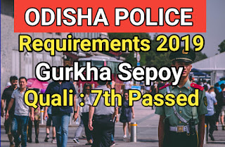 Odisha Police Recruitment 2019 : 101 Gurkha Sepoy Posts