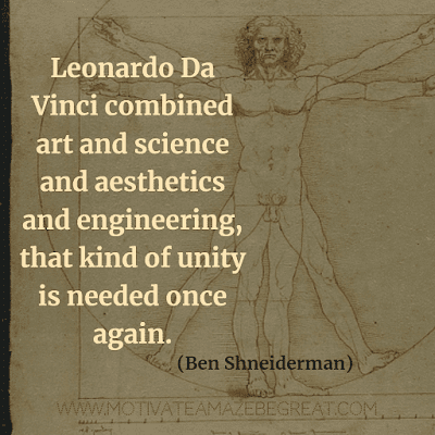"Aesthetic Quotes And Beautiful Sayings With Deep Meaning: ""Leonardo Da Vinci combined art and science and aesthetics and engineering, that kind of unity is needed once again."" - Ben Shneiderman"