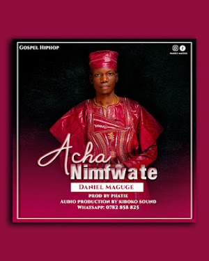 Download Audio | Daniel Maguge - Acha Nimfwate