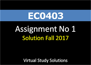 ECO403 Assignment No 1 Solution fall 2017