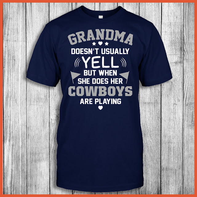 Grandma Doesn't Usually Yell But When She Does Her Cowboys Are Playing Shirt