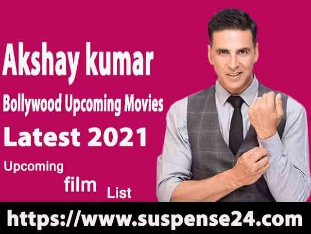 New akshay kumar bollywood upcoming movies 2021