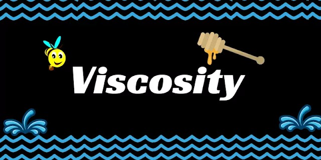 Viscosity, Coefficient of Viscosity,  Cause of Viscosity - Explained