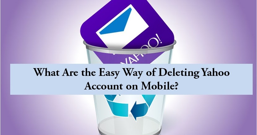 What Are the Easy Way of Deleting Yahoo Account on Mobile?