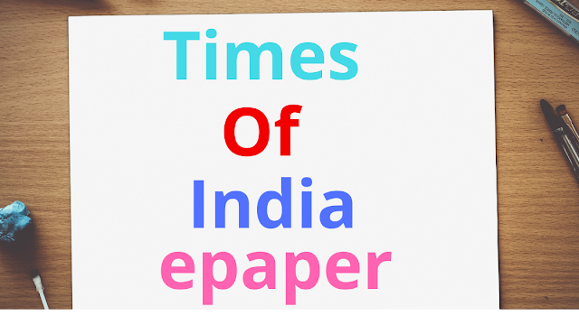 Times Of India epapr | all Information share with you in this post | Times Of India