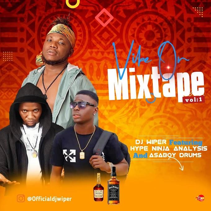 [Mixtape] DJ wiper Ft Hype Naija analysis & Asaboy drums - Vibe on mixtape Vol.1.mp3